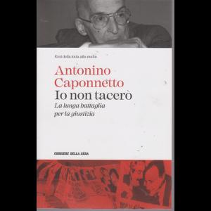 Eroi della lotta alla mafia - Antonino Caponnetto - Io non tacerò - La lunga battaglia per la giustizia - n. 1 - settimanale -