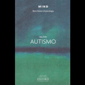 Mind - Brevi Lezioni di Psicologia - Autismo - di Uta Frith - n. 17 -