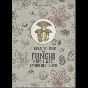 Il grande libro dei funghi e degli altri sapori del bosco - di Morello Pecchioli