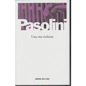 Una vita violenta di Pier Paolo Pasolini by Corriere della Sera