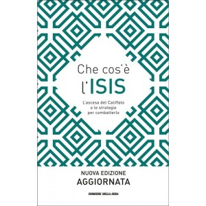 CHE COS'E' L'ISIS nuova edizione aggiornata a cura Corriere della sera