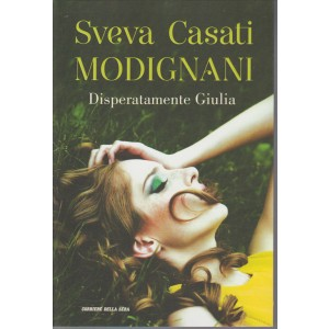 Sveva Casati Modignani - Disperatamente Giulia by Corriere della Sera
