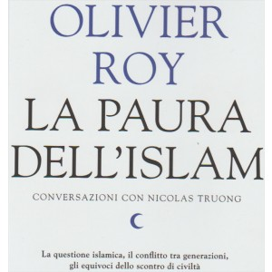 LA PAURA DELL'ISLAM. OLIVIER ROY. CONVERSAZIONI CON NICOLAS TRUONG. IL DIBATTITO DELLE IDEE