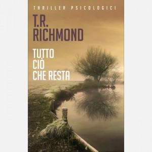 OGGI - I grandi thriller psicologici Tutto ciò che resta di T.R. Richmond
