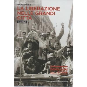 LA LIBERAZIONE NELLE GRANDI CITTA'. 1943-1945. DI BRUNO MAIDA. IMMAGINI DELLA STORIA.