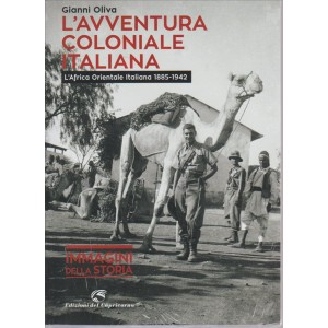 L'AVVENTURA COLONIALE ITALIANA. L'AFRICA ORIENTALE ITALIANA 1885-1942 DI GIANNI OLIVA. IMMAGINI DELLA STORIA.