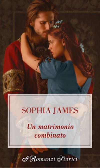 Harmony I Romanzi Storici - Un matrimonio combinato Di Sophia James