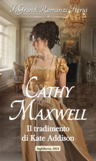 Harmony Grandi Romanzi Storici - Il tradimento di Kate Addison Di Cathy Maxwell
