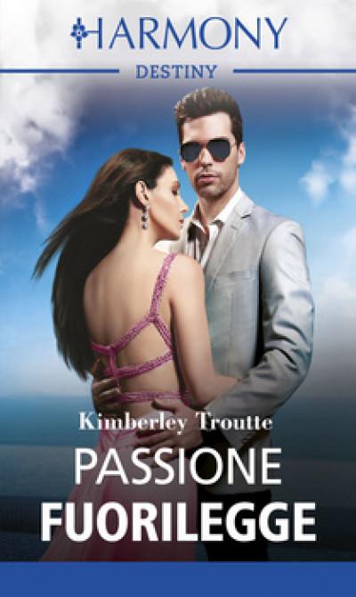 Harmony Destiny - Passione fuorilegge Di Kimberley Troutte