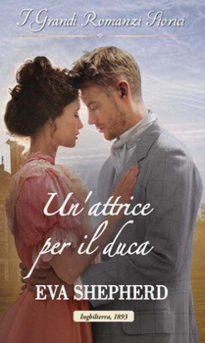 Harmony Grandi Romanzi Storici - Un'attrice per il duca Di Eva Shepherd