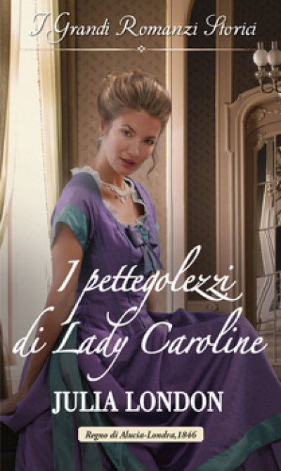 Harmony Grandi Romanzi Storici - I pettegolezzi di Lady Caroline Di Julia London