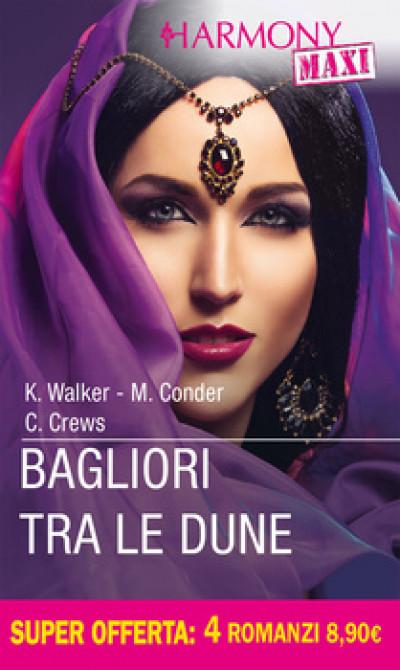 Harmony MAXI - Bagliori tra le dune Di Kate Walker, Michelle Conder, Caitlin Crews
