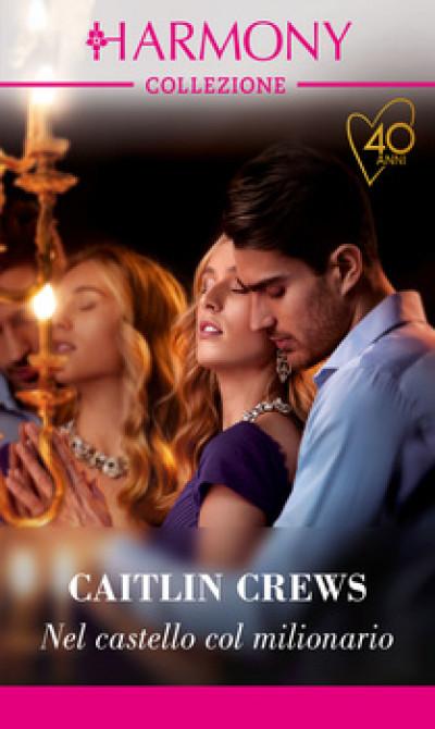 Harmony Collezione - Nel castello col milionario Di Caitlin Crews