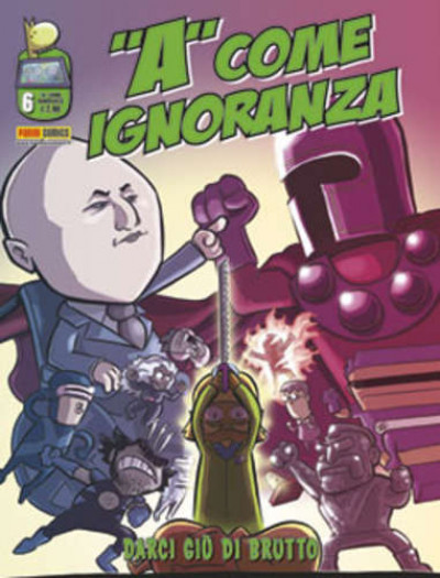 A Come Ignoranza - N° 6 - Darci Giu' Di Brutto - Panini Comics