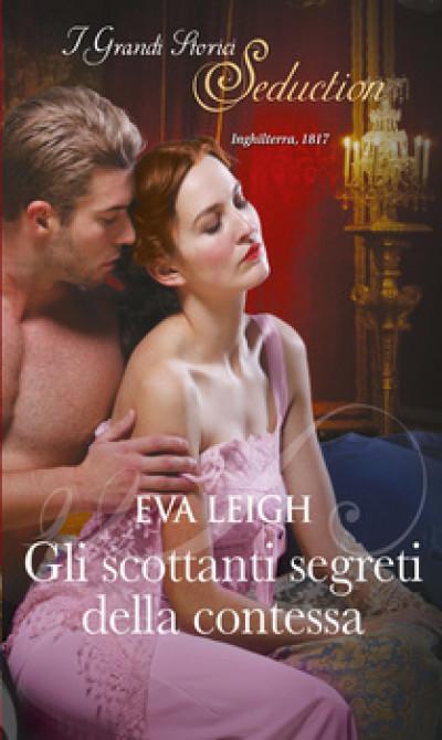 Harmony I Grandi Storici Seduction - Gli scottanti segreti della contessa Di Eva Leigh