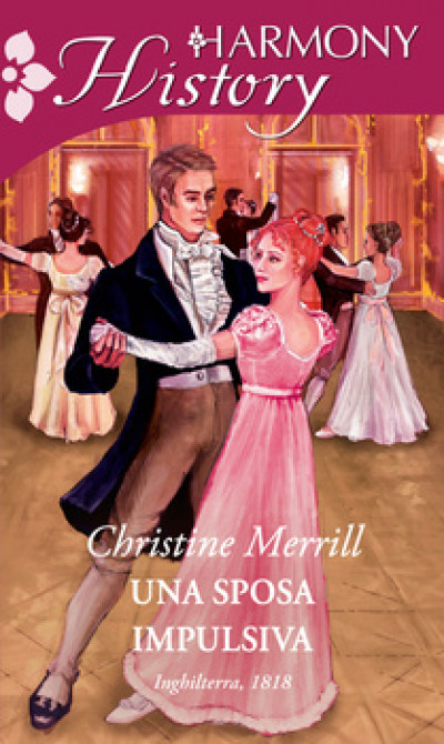 Harmony History - Una sposa impulsiva Di Christine Merrill